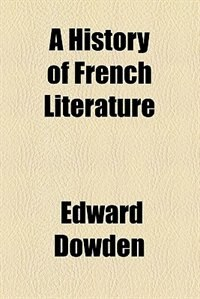 Book A History of French Literature by Edward Dowden