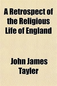 Book A Retrospect of the Religious Life of England by John James Tayler