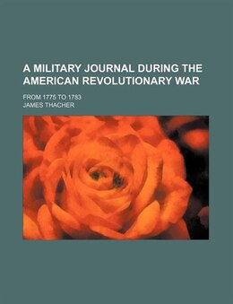 Book A Military Journal During the American Revolutionary War by James Thacher