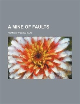 Book A Mine Of Faults by Francis William Bain
