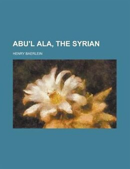 Book Abu'l Ala, the Syrian by Henry Baerlein