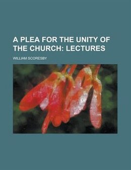 Book A Plea for the Unity of the Church: Lectures by William Scoresby