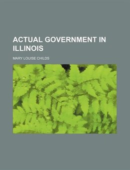 Book Actual Government in Illinois by Mary Louise Childs
