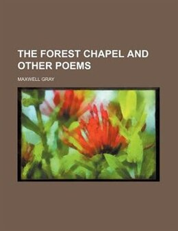 Book The Forest Chapel And Other Poems by Maxwell Gray