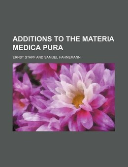 Book Additions to the Materia medica pura by Ernst Stapf