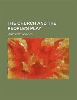 Book The Church And The People's Play by Henry Avery Atkinson