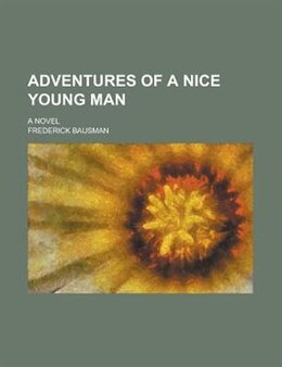Book Adventures Of A Nice Young Man; A Novel by Frederick Bausman