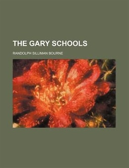 Book The Gary Schools by Randolph Silliman Bourne