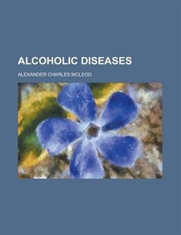 Book Alcoholic diseases by Alexander Charles Mcleod