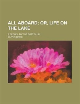 "Book All Aboard; A Sequel To ""the Boat Club"" by Oliver Optic"
