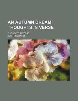 Book An Autumn Dream; Thoughts In Verse. Thoughts In Verse: thoughts in verse (1837) by John Sheppard