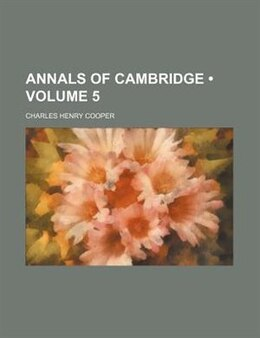 Book Annals Of Cambridge (volume 5) by Charles Henry Cooper