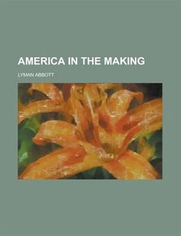 Book America in the Making by Lyman Abbott