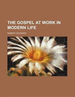 Book The Gospel At Work In Modern Life by Robert Whitaker