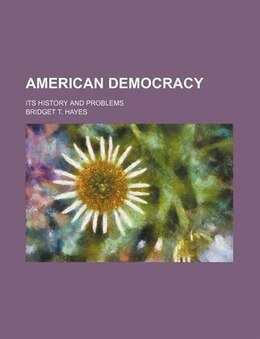 Book American Democracy; Its History And Problems by Bridget T. Hayes