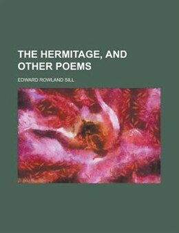 Book The Hermitage, And Other Poems by Edward Rowland Sill