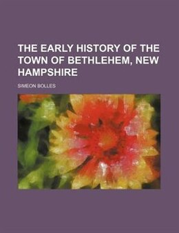 Book The Early History Of The Town Of Bethlehem, New Hampshire by Simeon Bolles