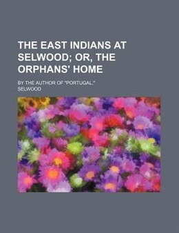 "Book The East Indians At Selwood; Or, The Orphans' Home. By The Author Of ""portugal,"" by Selwood"