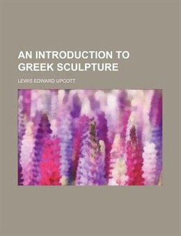 Book An introduction to Greek sculpture by Lewis Edward Upcott
