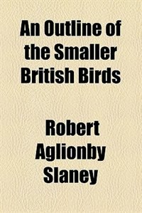 Book An outline of the smaller British birds... by Robert Aglionby Slaney