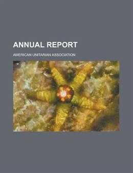 Book Annual report by American Unitarian Association