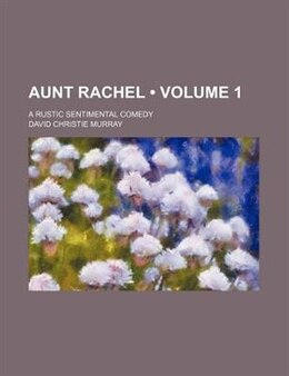 Book Aunt Rachel (volume 1); A Rustic Sentimental Comedy by David Christie Murray