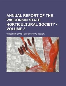 Book Annual Report Of The Wisconsin State Horticultural Society (volume 3) by Wisconsin State Horticultural Society