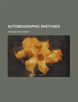 Book Autobiographic Sketches (volume 12) by Thomas De Quincey