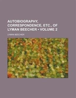 Book Autobiography, Correspondence, Etc., Of Lyman Beecher (volume 2) by Lyman Beecher