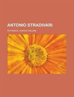 Book Antonio Stradivari by Horace Petherick