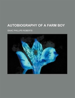 Book Autobiography of a farm boy by Isaac Phillips Roberts