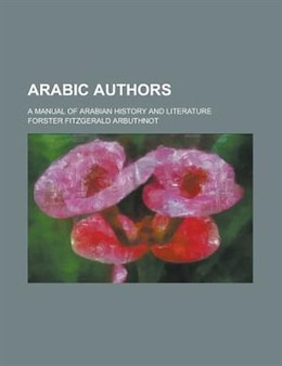 Book Arabic Authors; A Manual Of Arabian History And Literature by Forster Fitzgerald Arbuthnot