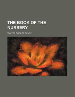 Book The Book Of The Nursery by Walter Cooper Dendy
