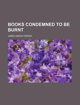 Book Books condemned to be burnt by James Anson Farrer