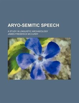 Book Aryo-semitic Speech; A Study In Linguistic Archaeology by James Frederick Mccurdy