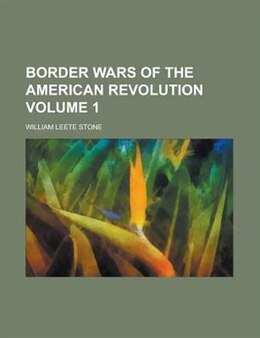 Book Border Wars Of The American Revolution Volume 1 by William Leete Stone