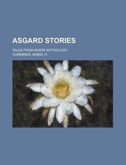 Book Asgard Stories; Tales From Norse Mythology by Mary H. Foster