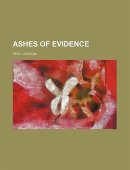 Book Ashes of evidence by Eric Levison