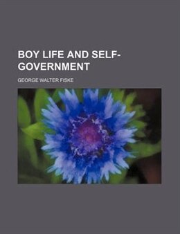Book Boy Life And Self-government by George Walter Fiske