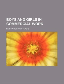 Book Boys and girls in commercial work Volume 13 by Bertha Morton Stevens