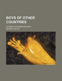 Book Boys Of Other Countries; Stories For American Boys by Bayard Taylor