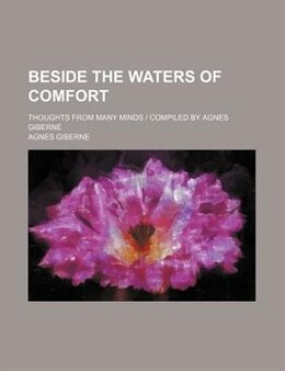 Book Beside The Waters Of Comfort; Thoughts From Many Minds by Agnes Giberne