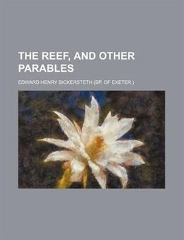 Book The Reef, And Other Parables by Edward Henry Bickersteth
