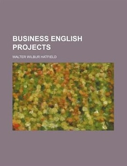 Book Business English Projects by Walter Wilbur Hatfield