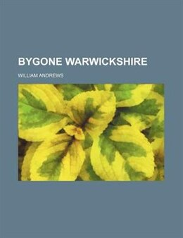 Book Bygone Warwickshire by William Andrews