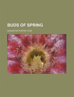 Book Buds of Spring by Augustus Foster Lyde