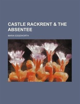 Book Castle Rackrent & The absentee by Maria Edgeworth