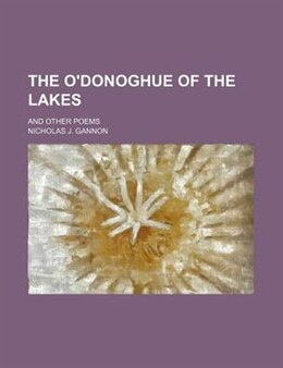 Book The O'donoghue Of The Lakes; And Other Poems by Nicholas J. Gannon