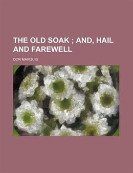 Book The Old Soak; And, Hail And Farewell by Don Marquis