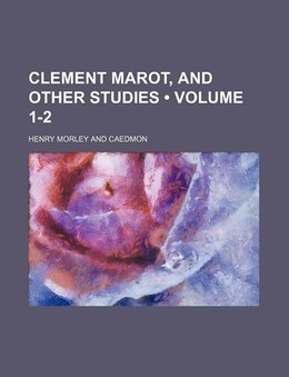 Book Clement Marot, And Other Studies (volume 1-2) by Henry Morley